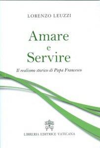 """Presentazione del libro: """"Amare e Servire: Il realismo storico di Papa Francesco"""""""